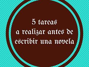 5 tareas a realizar antes de escribir una novela
