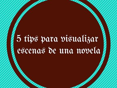 5 tips para visualizar escenas de una novela_opt