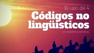 El uso de 4 códigos no lingüísticos en nuestros escritos.
