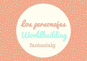 Worldbuilding: Los personajes.