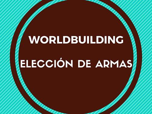 Worldbuilind: elección de armas